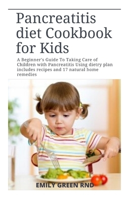 Pancreatitis diet Cookbook for Kids: A Beginner's Guide To Taking Care of Children with Pancreatitis Using dietry plan includes recipes and 17 natural