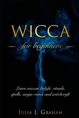 Wicca: For Beginners. Learn wiccan beliefs, rituals, spells, magic runes and witchcraft.