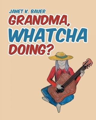 Grandma, Whatcha Doing?