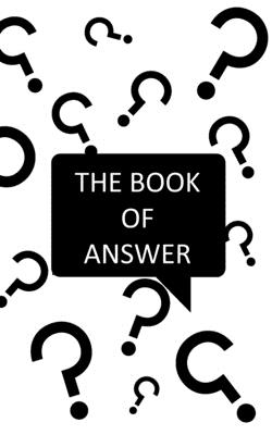 The Book Of Answers: Simple answer for your daily questions - Decision assistant to find a simple solution - Simple and Fun - Handbook - Si