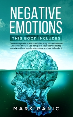 Negative emotions: 2 manuscripts - Overcoming social anxiety and Mastering your emotions to understand how to use dark psychology secrets