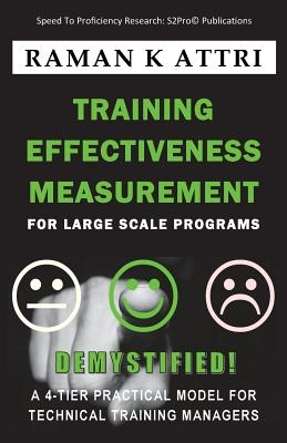 Training Effectiveness Measurement for Large Scale Programs - Demystified: A 4-Tier Practical Model for Technical Training Managers