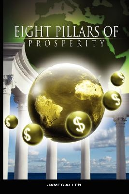 Eight Pillars of Prosperity by James Allen (the author of As a Man Thinketh)