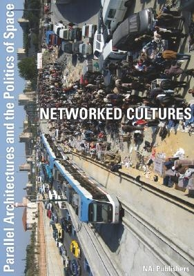 Networked Cultures: Parallel Architectures and the Politics of Space [With DVD]