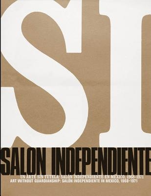 Art Without Guardianship: Salón Independiente in Mexico, 1968-1971