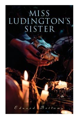 Miss Ludington's Sister: A Romance of Immortality