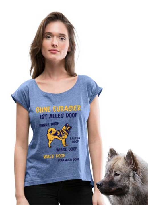 Eurasier T-Shirt für Frauen - Ohne Eurasier ist alles doof