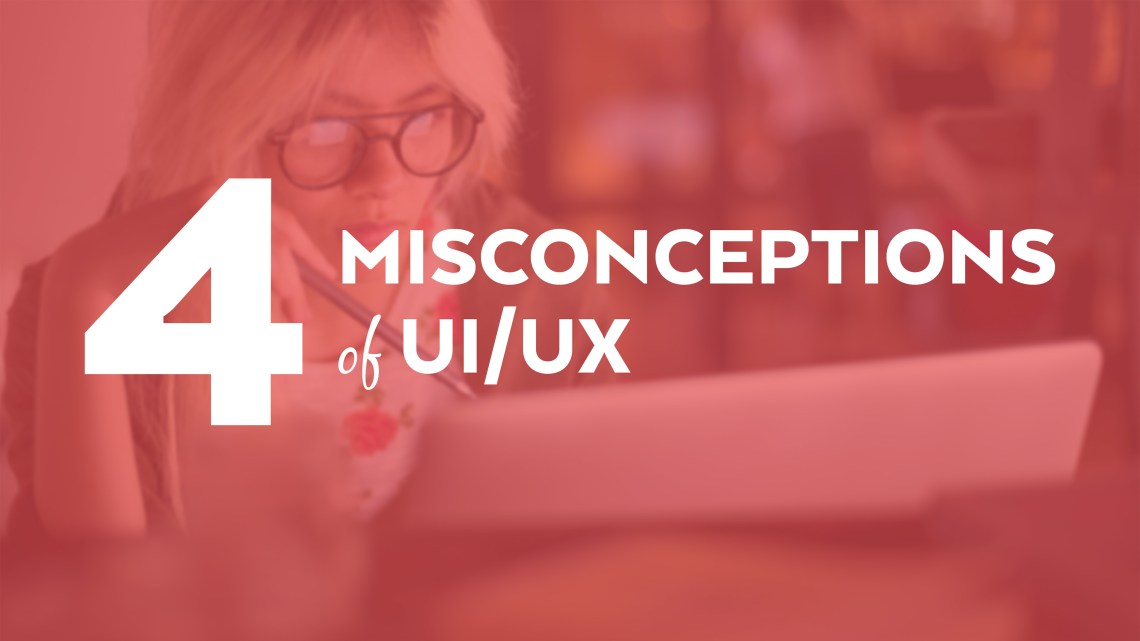 4 misconceptions of UI UX | Eureka Software