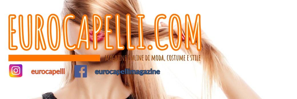 eurocapelli blog magazine moda bellezza salute sport capelli