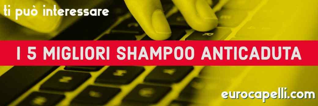 migliori shampoo anticaduta