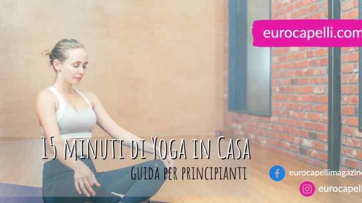Yoga in casa. Esercizi da 15 minuti per principianti.