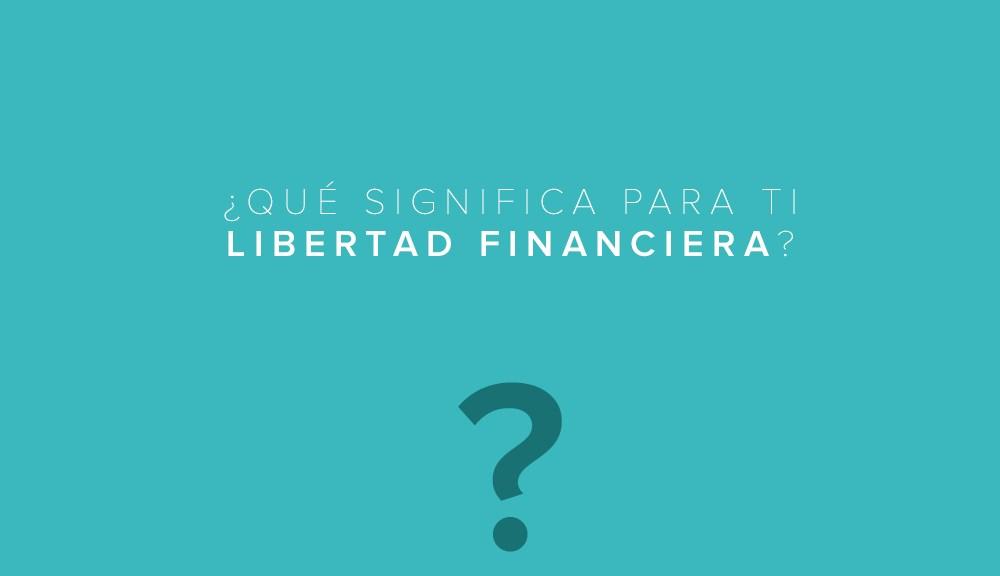 qué significa libertad financiera