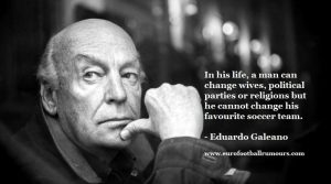 Football Quotes 5 - Eduardo Galeano