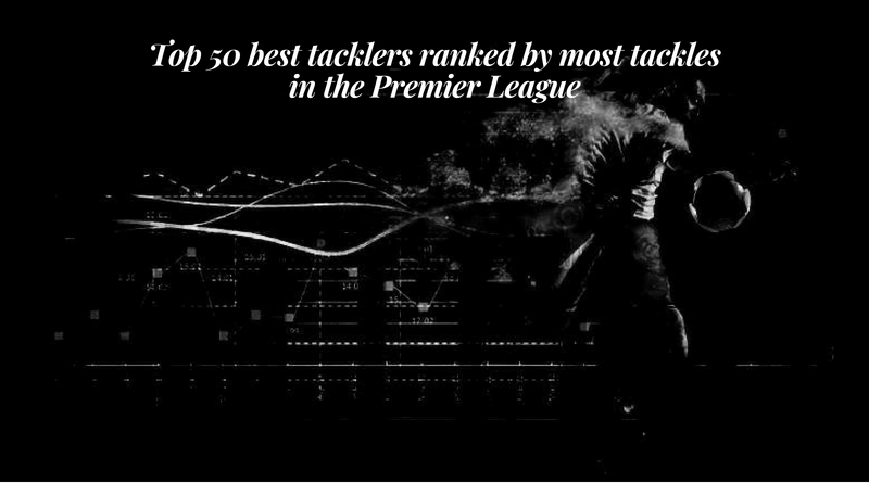 121-top-50-best-tacklers-ranked-by-most-tackles-in-the-premier-league-800-445