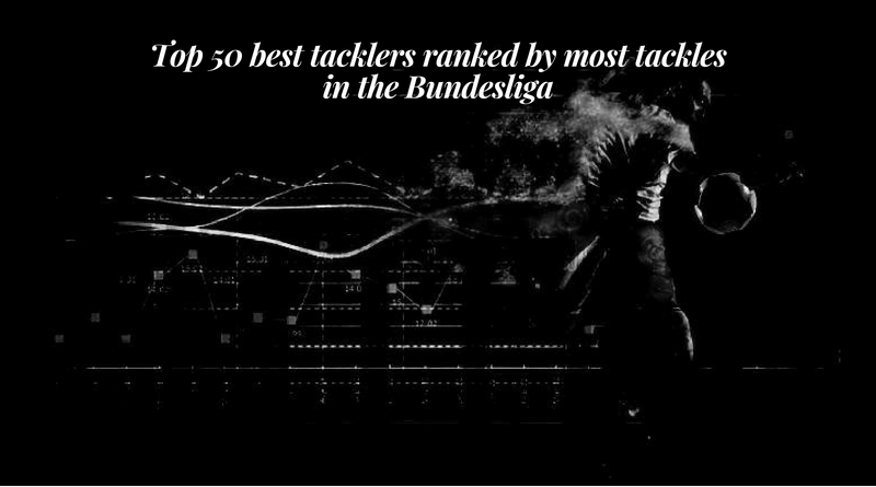 Top 50 best tacklers ranked by most tackles in the Bundesliga