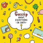 Gossip abt everything on Earth