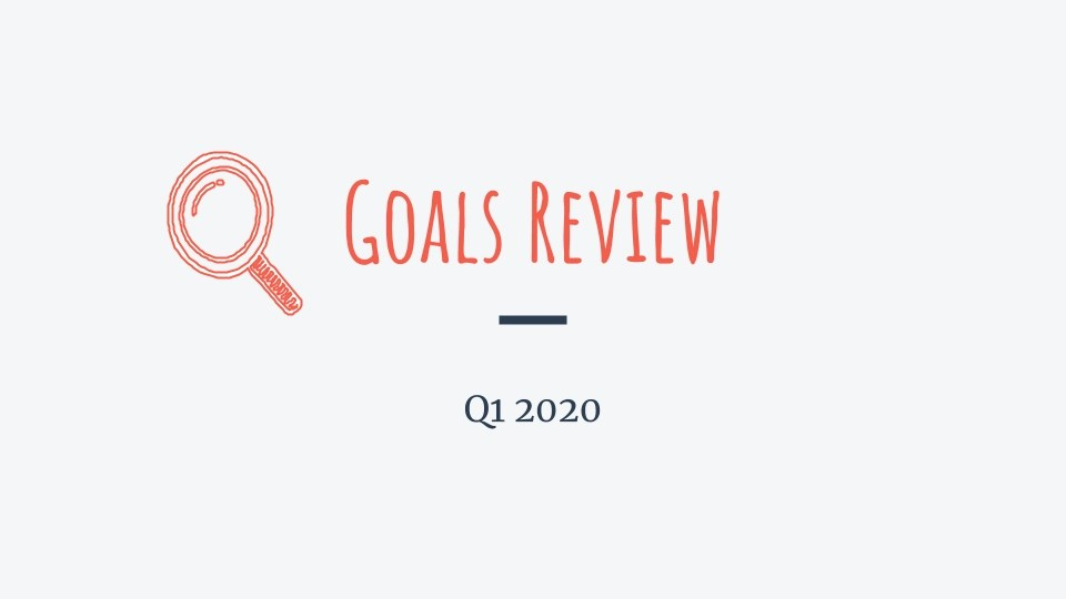 Read more about the article Q1 2020 – Goals Review