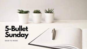 Read more about the article 5-Bullet Sunday – #32