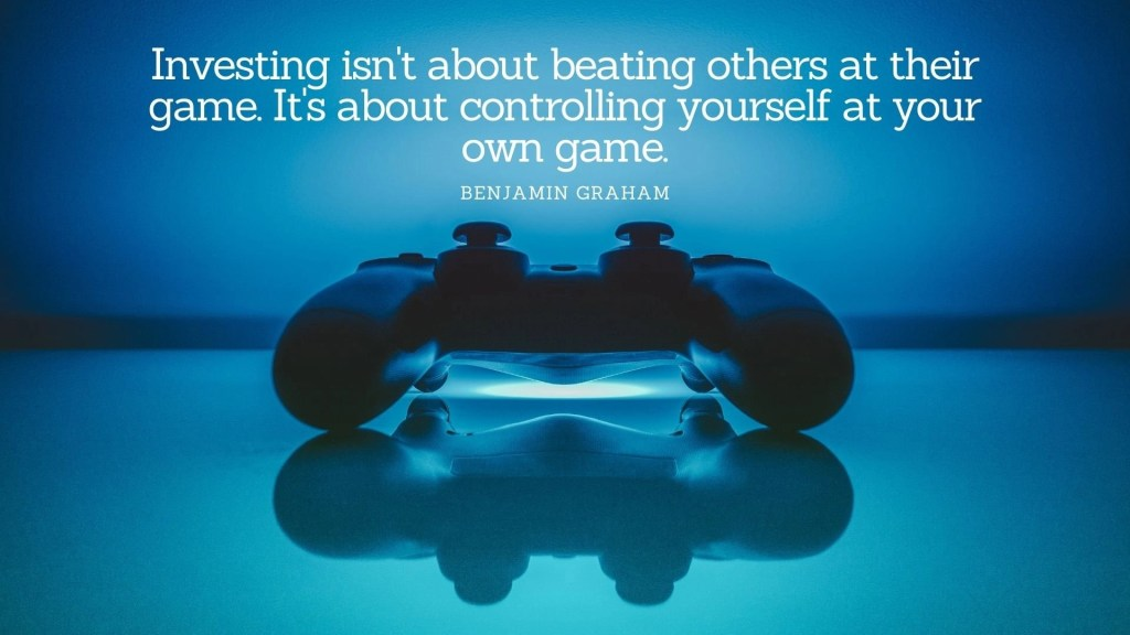 Investment quotes Investing isn't about beating others at their game. It's about controlling yourself at your own game. - Benjamin Graham