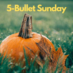Read more about the article 5-Bullet Sunday – #41