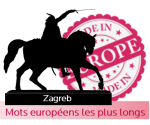 Made In Europe - Zagreb - Mots européens les plus longs