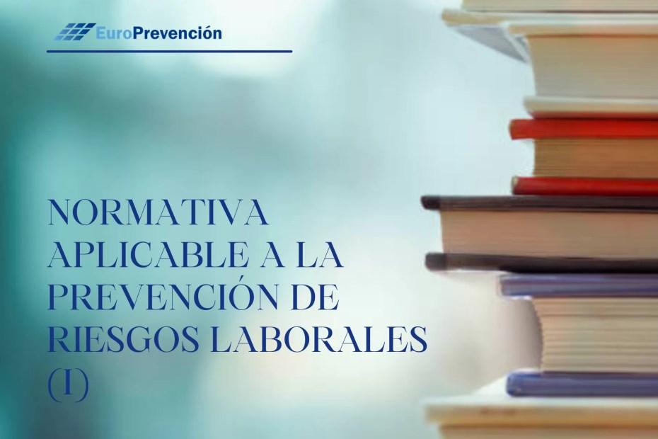 NORMATIVA APLICABLE A LA PREVENCIÓN DE RIESGOS LABORALES.