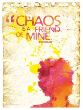 Chaos is a friend of mine-Bob Dylan