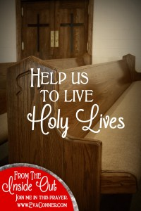 Help us to live Holy Lives