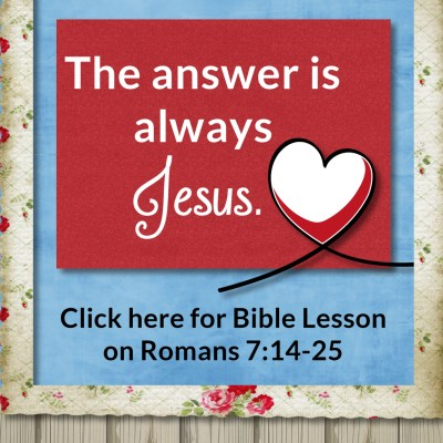 Romans 7:14-25 – The Answer is Always Jesus Christ