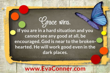 Are you in a hard situation? Grace always wins.