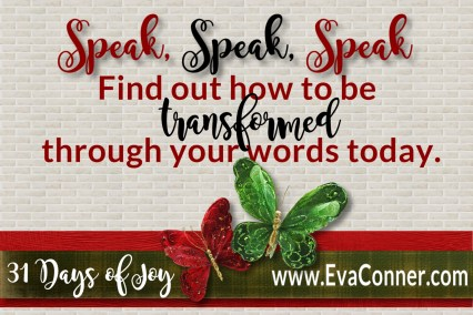 31 Days of Joy ~ Day 11 Be transformed through speaking