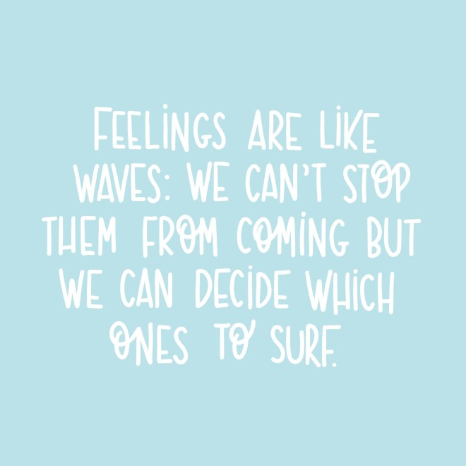 Feelings are like waves we can surf