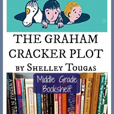 THE GRAHAM CRACKER PLOT by Shelley Tougas – A Middle Grade Bookshelf Review for Writers