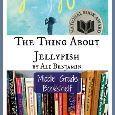 THE THING ABOUT JELLYFISH by Ali Benjamin – A Middle Grade Bookshelf Review for Writers