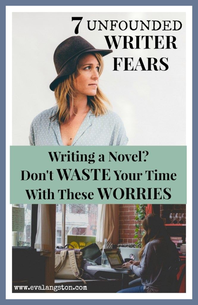 Unfounded Writer Fears. Writing a novel? Don't waste your time with these worries.