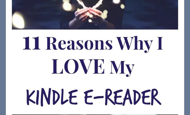 11 Reasons Why I Love My Kindle E-Reader