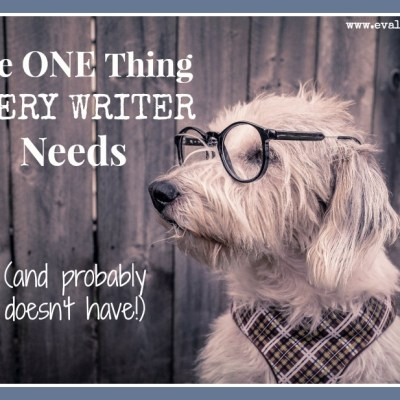 The One Thing Every Writer Needs (and Might Not Have)