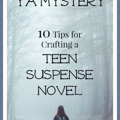 How to Write YA Mystery or Thriller:  10 Tips for Crafting a Teen Suspense Novel