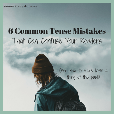 6 Common Tense Mistakes That Can Confuse Your Readers (and how to make them a thing of the past!)