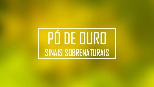 PÓ DE OURO - SINAIS SOBRENATURAIS
