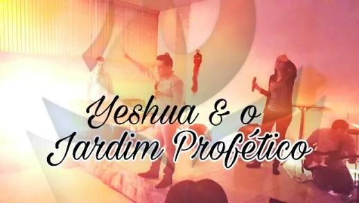 YESHUA E O JARDIM PROFÉTICO