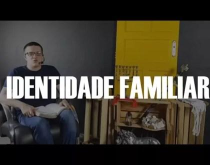 IDENTIDADE FAMILIAR - Série Família Ep. 1 | Palavra de Poder