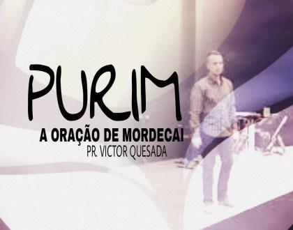 PURIM - A ORAÇÃO DE MORDECAI (2018/5778) - PR. VICTOR QUESADA
