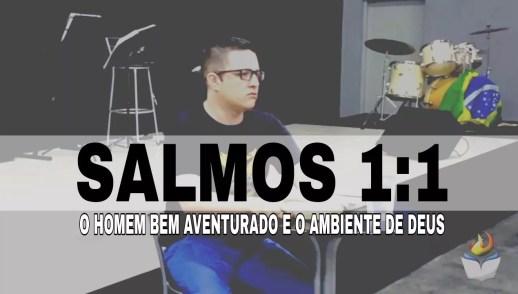 SALMOS 1:1 - O HOMEM BEM AVENTURADO E O AMBIENTE DE DEUS
