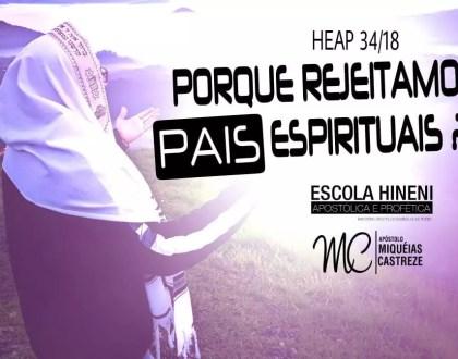 PATERNIDADE - PORQUE REJEITAMOS PAIS ESPIRITUAIS? - HEAP 34/18