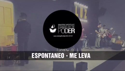 LOUVOR E ADORAÇÃO ME LEVA - ESPONTÂNEO