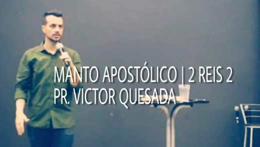 MANTO APOSTÓLICO (2ª REIS 2) - PR. VICTOR QUESADA