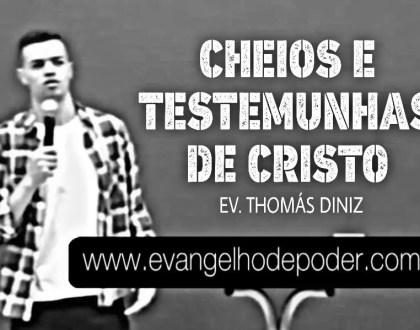 CHEIOS E TESTEMUNHAS DE CRISTO - EV. THOMÁS DINIZ