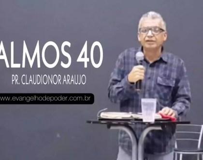 SALMOS 40 | Pr. Claudionor Araujo | Evangelho De Poder