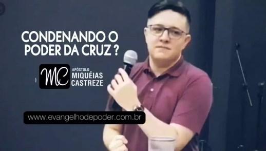 Condenando o Poder da Cruz?   Ap. Miqueias Castreze